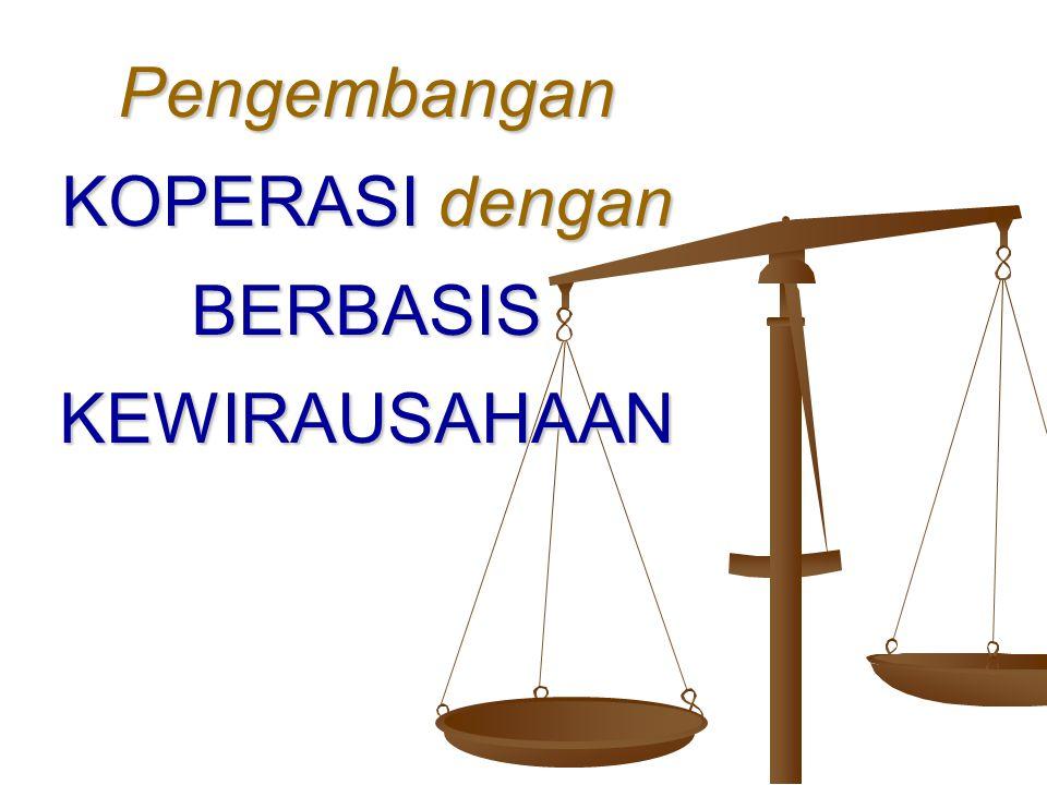 KOPERASI BERBASIS KEWIRAUSAHAAN PENGEMBANGAN KOPERASI DENGAN PRINSIP ENTREPRENEURSHIP, a.l: - Independen dan mandiri - Kinerja baik (SESUAI jatidiri) - Mengenali potensi diri - KREATIF dan INOVATIF