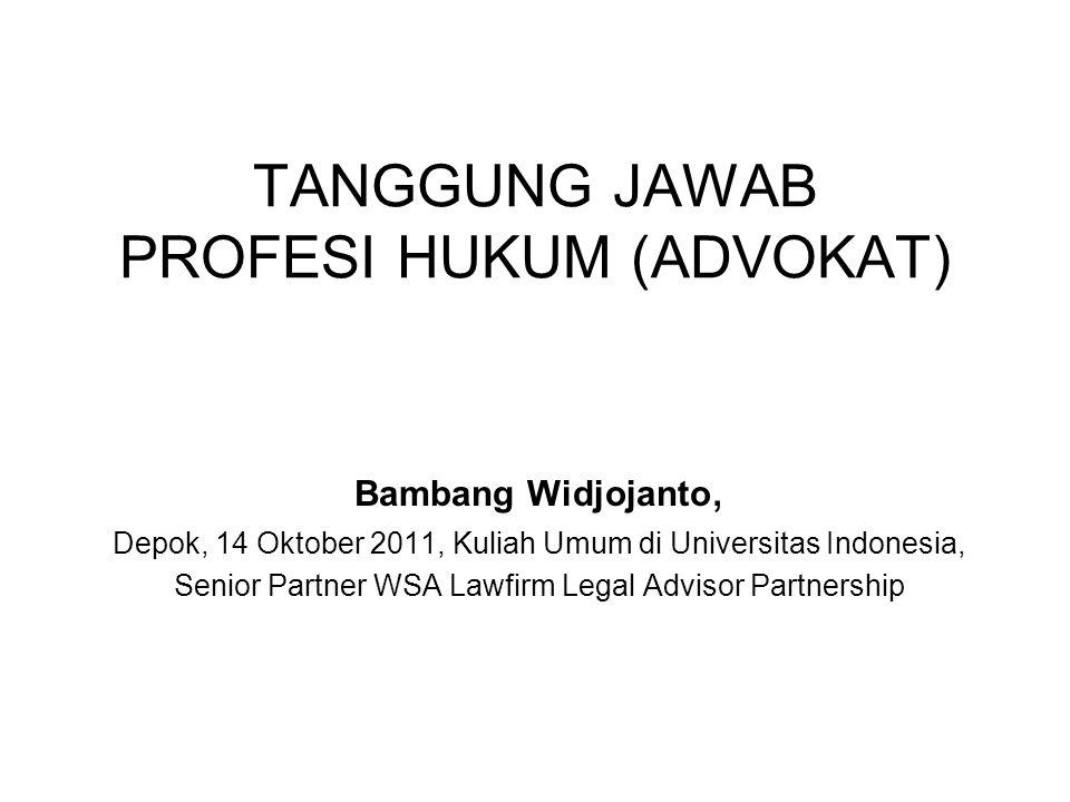 TANGGUNG JAWAB PROFESI HUKUM (ADVOKAT) Bambang Widjojanto, Depok, 14 Oktober 2011, Kuliah Umum di Universitas Indonesia, Senior Partner WSA Lawfirm Legal Advisor Partnership