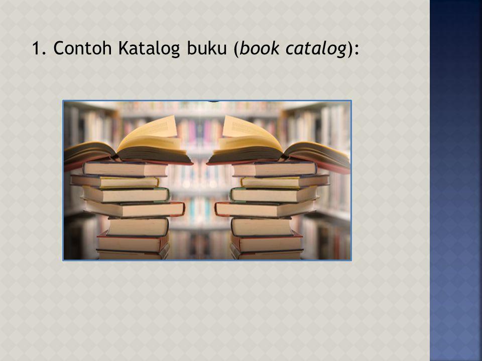1.Katalog Buku (book catalog) 2. Katalog Kartu (card catalog) 3.