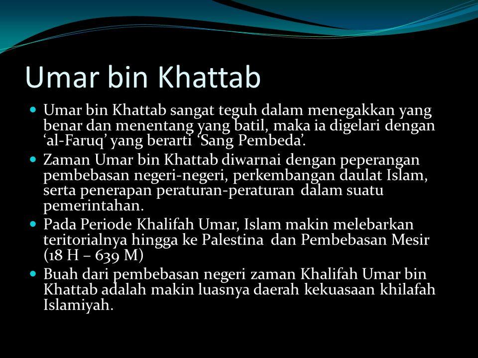 Umar bin Khattab Umar bin Khattab sangat teguh dalam menegakkan yang benar dan menentang yang batil, maka ia digelari dengan 'al-Faruq' yang berarti 'Sang Pembeda'.