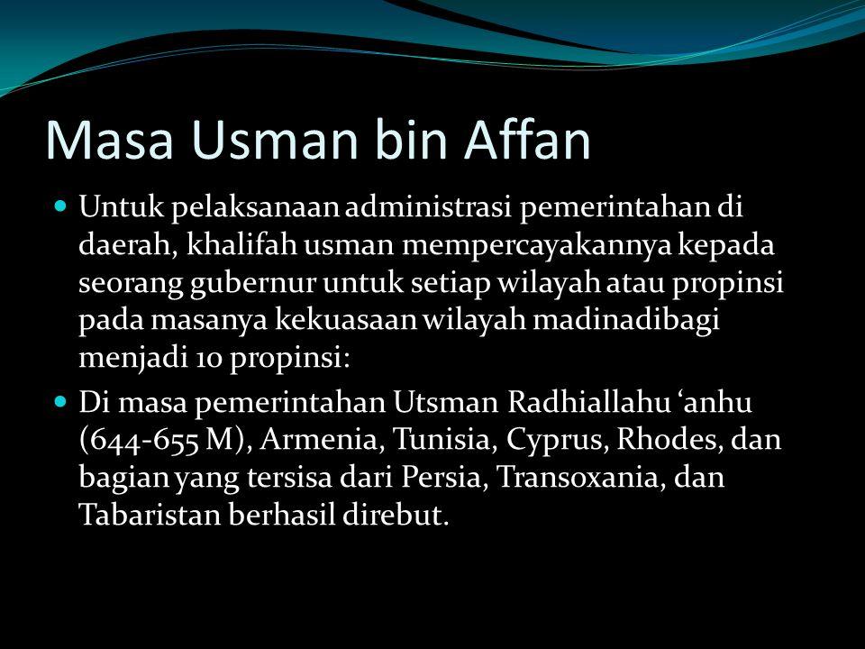 Masa Usman bin Affan Untuk pelaksanaan administrasi pemerintahan di daerah, khalifah usman mempercayakannya kepada seorang gubernur untuk setiap wilay