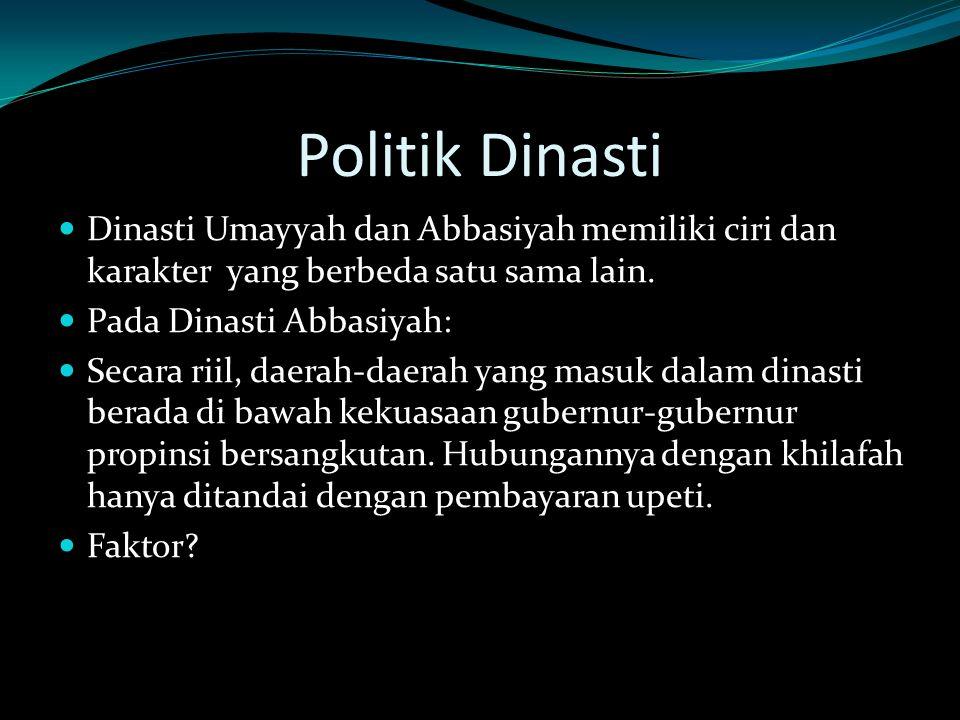 Politik Dinasti Dinasti Umayyah dan Abbasiyah memiliki ciri dan karakter yang berbeda satu sama lain. Pada Dinasti Abbasiyah: Secara riil, daerah-daer