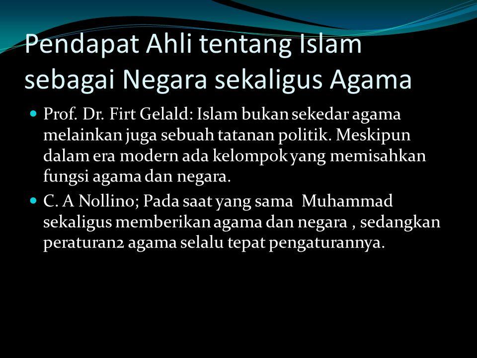Pendapat Ahli tentang Islam sebagai Negara sekaligus Agama Prof. Dr. Firt Gelald: Islam bukan sekedar agama melainkan juga sebuah tatanan politik. Mes