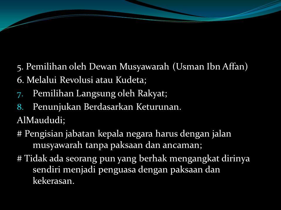 5. Pemilihan oleh Dewan Musyawarah (Usman Ibn Affan) 6. Melalui Revolusi atau Kudeta; 7. Pemilihan Langsung oleh Rakyat; 8. Penunjukan Berdasarkan Ket