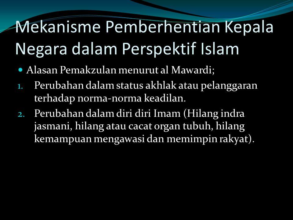 Mekanisme Pemberhentian Kepala Negara dalam Perspektif Islam Alasan Pemakzulan menurut al Mawardi; 1. Perubahan dalam status akhlak atau pelanggaran t