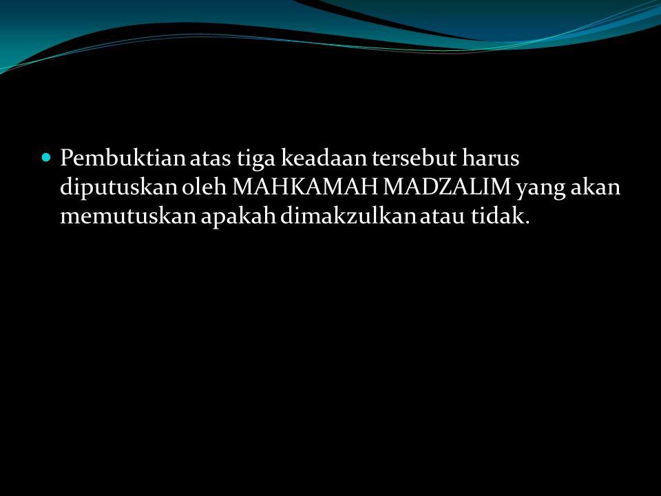 Pembuktian atas tiga keadaan tersebut harus diputuskan oleh MAHKAMAH MADZALIM yang akan memutuskan apakah dimakzulkan atau tidak.