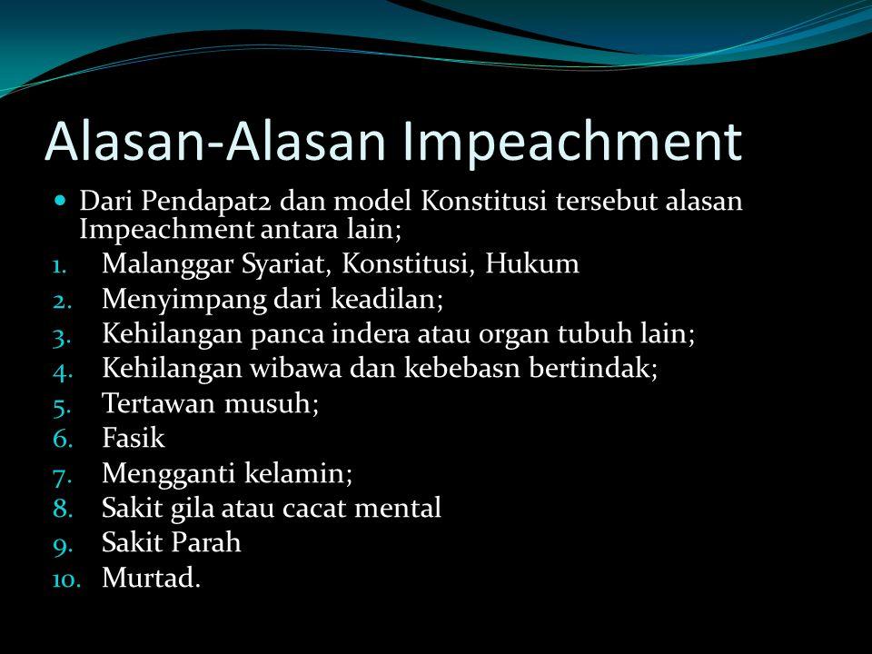 Alasan-Alasan Impeachment Dari Pendapat2 dan model Konstitusi tersebut alasan Impeachment antara lain; 1.