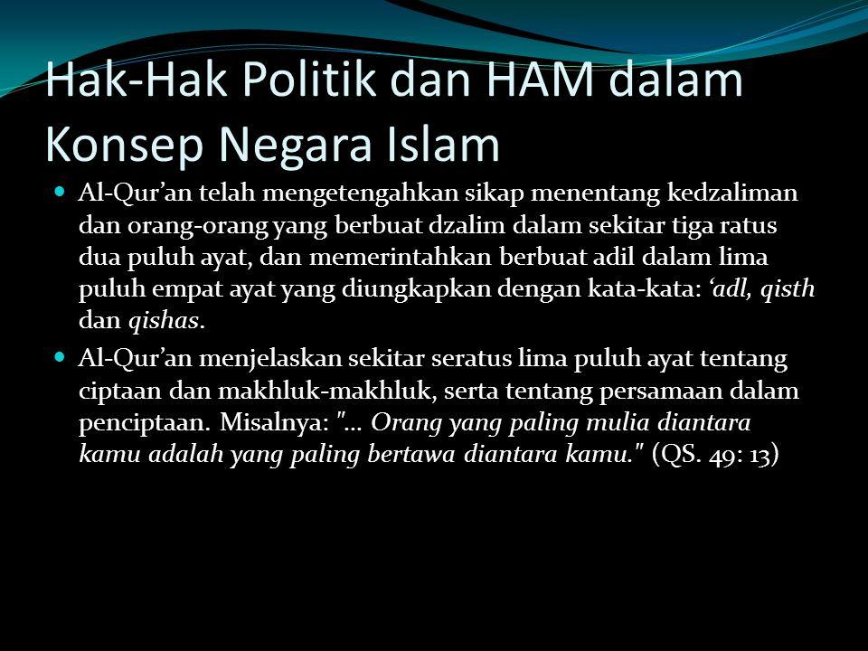 Hak-Hak Politik dan HAM dalam Konsep Negara Islam Al-Qur'an telah mengetengahkan sikap menentang kedzaliman dan orang-orang yang berbuat dzalim dalam
