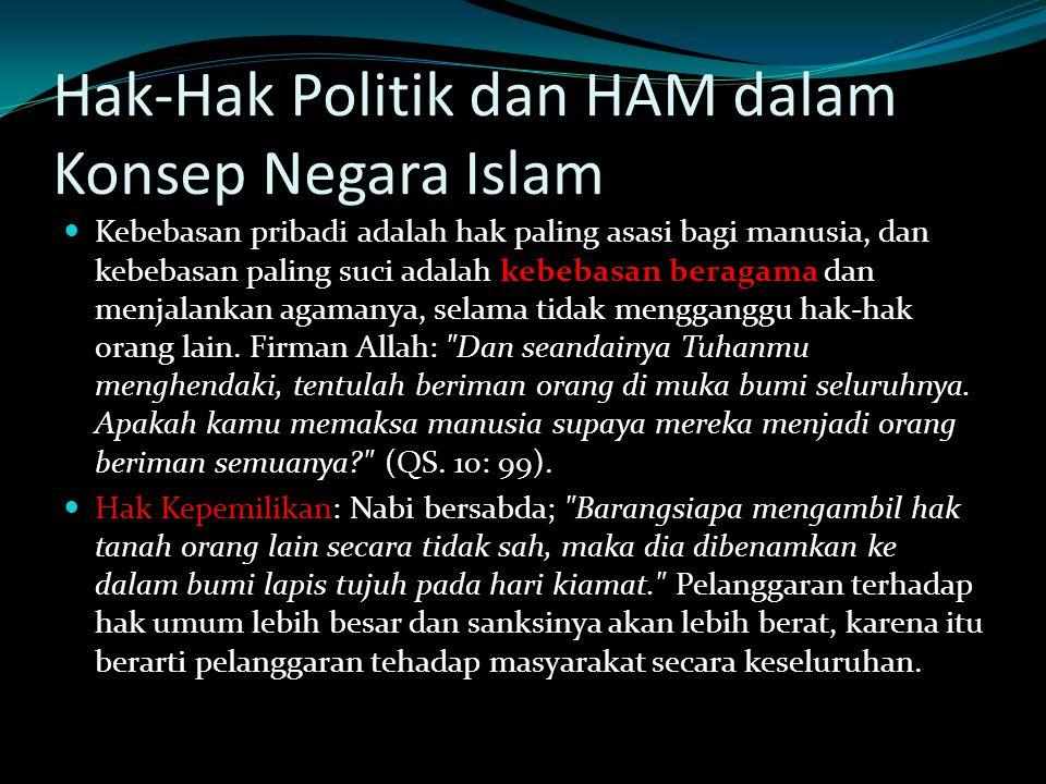 Hak-Hak Politik dan HAM dalam Konsep Negara Islam Kebebasan pribadi adalah hak paling asasi bagi manusia, dan kebebasan paling suci adalah kebebasan beragama dan menjalankan agamanya, selama tidak mengganggu hak-hak orang lain.