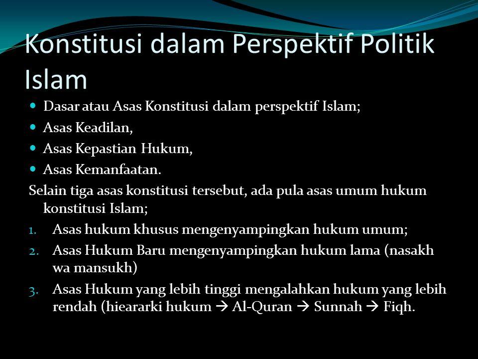 Konstitusi dalam Perspektif Politik Islam Dasar atau Asas Konstitusi dalam perspektif Islam; Asas Keadilan, Asas Kepastian Hukum, Asas Kemanfaatan. Se