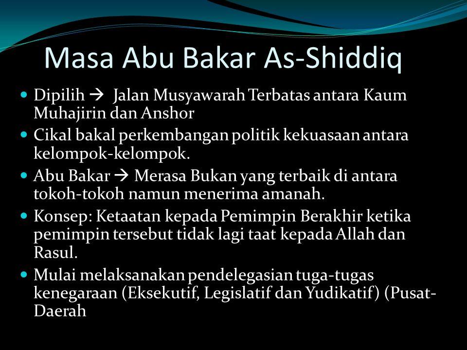 Masa Abu Bakar As-Shiddiq Dipilih  Jalan Musyawarah Terbatas antara Kaum Muhajirin dan Anshor Cikal bakal perkembangan politik kekuasaan antara kelom