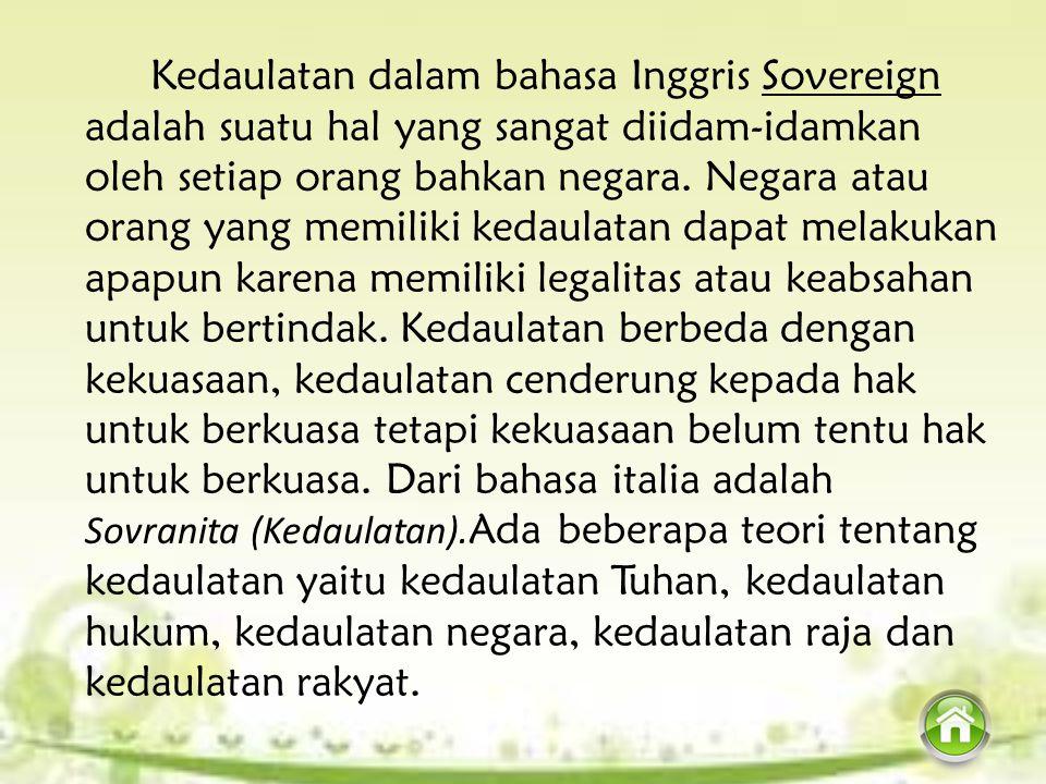 Kedaulatan dalam bahasa Inggris Sovereign adalah suatu hal yang sangat diidam-idamkan oleh setiap orang bahkan negara. Negara atau orang yang memiliki