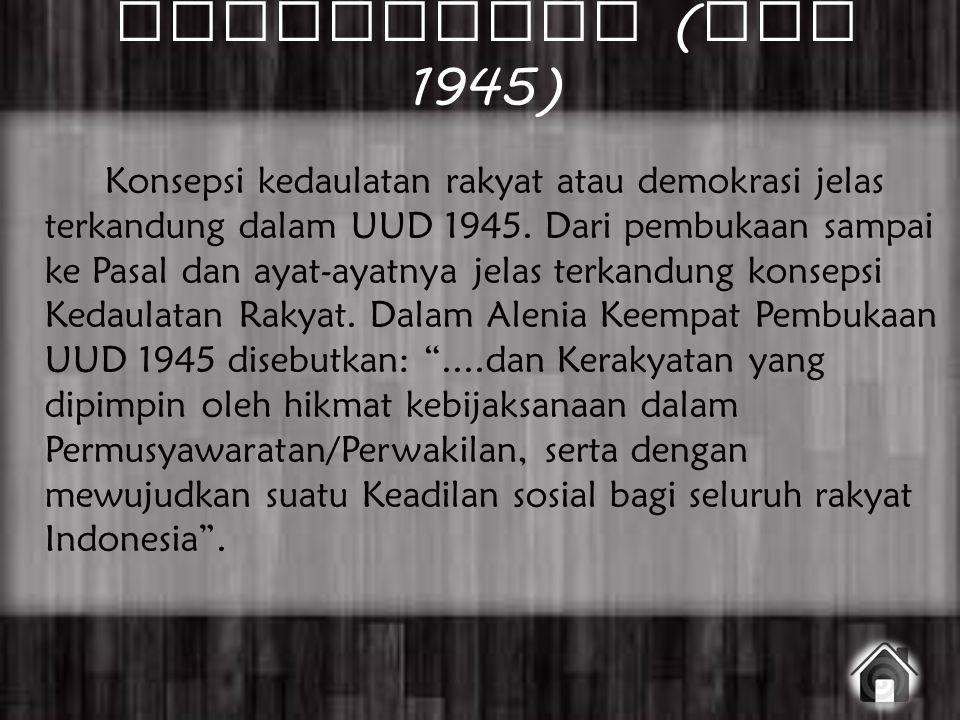 Kedaulatan ( UUD 1945) Konsepsi kedaulatan rakyat atau demokrasi jelas terkandung dalam UUD 1945. Dari pembukaan sampai ke Pasal dan ayat-ayatnya jela