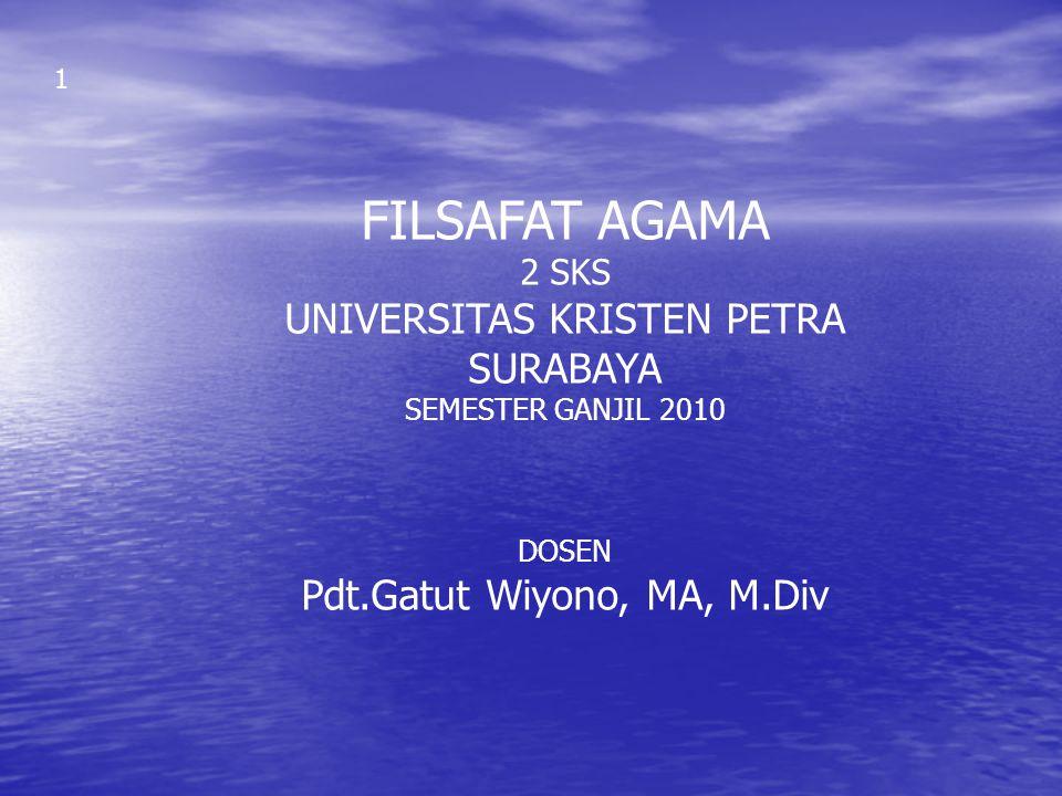 FILSAFAT AGAMA 2 SKS UNIVERSITAS KRISTEN PETRA SURABAYA SEMESTER GANJIL 2010 DOSEN Pdt.Gatut Wiyono, MA, M.Div 1