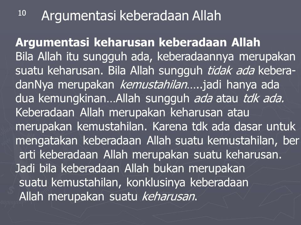 Argumentasi keberadaan Allah Argumentasi keharusan keberadaan Allah Bila Allah itu sungguh ada, keberadaannya merupakan suatu keharusan. Bila Allah su
