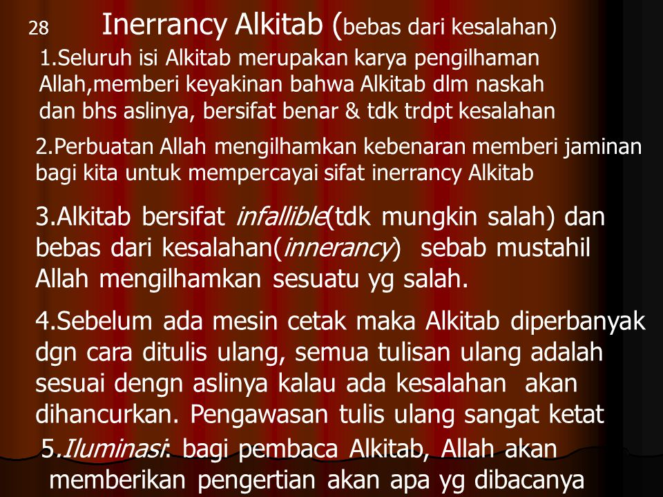 28 Inerrancy Alkitab ( bebas dari kesalahan) 1.Seluruh isi Alkitab merupakan karya pengilhaman Allah,memberi keyakinan bahwa Alkitab dlm naskah dan bh