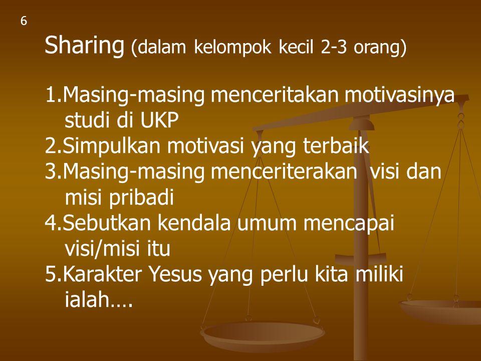 Sharing (dalam kelompok kecil 2-3 orang) 1.Masing-masing menceritakan motivasinya studi di UKP 2.Simpulkan motivasi yang terbaik 3.Masing-masing mence