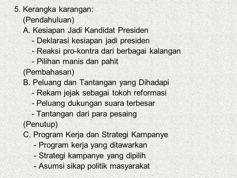 5. Kerangka karangan: (Pendahuluan) A. Kesiapan Jadi Kandidat Presiden - Deklarasi kesiapan jadi presiden - Reaksi pro-kontra dari berbagai kalangan -
