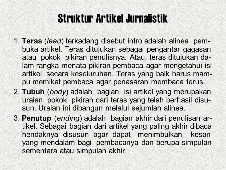 Struktur Artikel Jurnalistik 1. Teras (lead) terkadang disebut intro adalah alinea pem- buka artikel. Teras ditujukan sebagai pengantar gagasan atau p