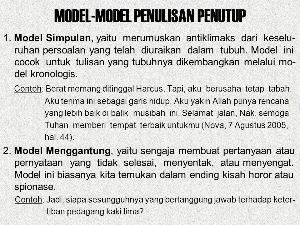 MODEL-MODEL PENULISAN PENUTUP 1. Model Simpulan, yaitu merumuskan antiklimaks dari keselu- ruhan persoalan yang telah diuraikan dalam tubuh. Model ini