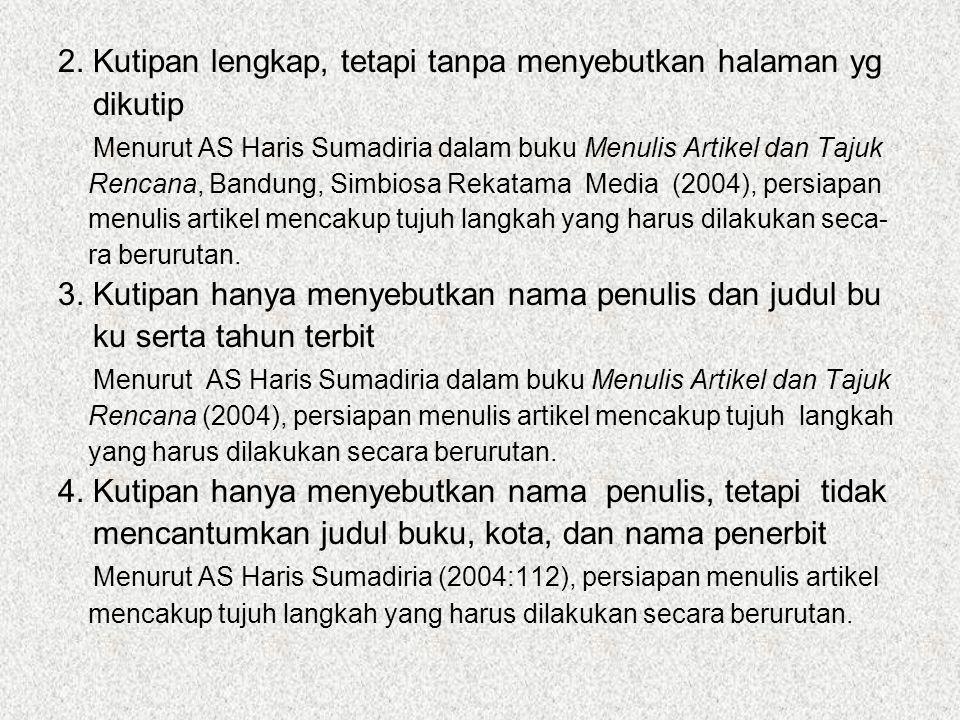 2. Kutipan lengkap, tetapi tanpa menyebutkan halaman yg dikutip Menurut AS Haris Sumadiria dalam buku Menulis Artikel dan Tajuk Rencana, Bandung, Simb