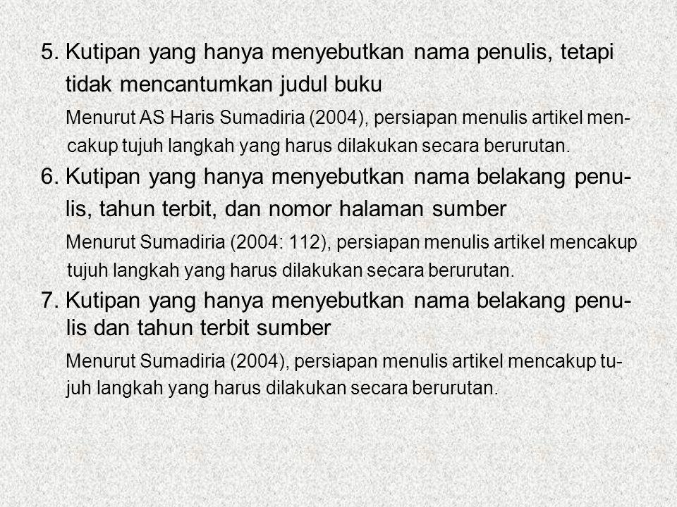 5. Kutipan yang hanya menyebutkan nama penulis, tetapi tidak mencantumkan judul buku Menurut AS Haris Sumadiria (2004), persiapan menulis artikel men-