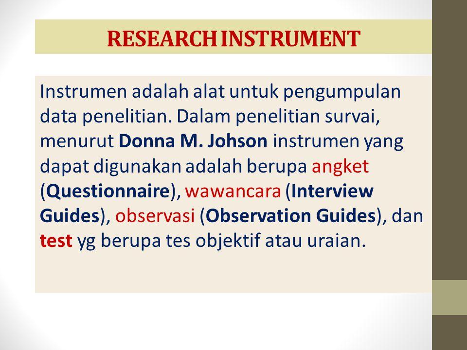 RESEARCH INSTRUMENT Instrumen adalah alat untuk pengumpulan data penelitian. Dalam penelitian survai, menurut Donna M. Johson instrumen yang dapat dig