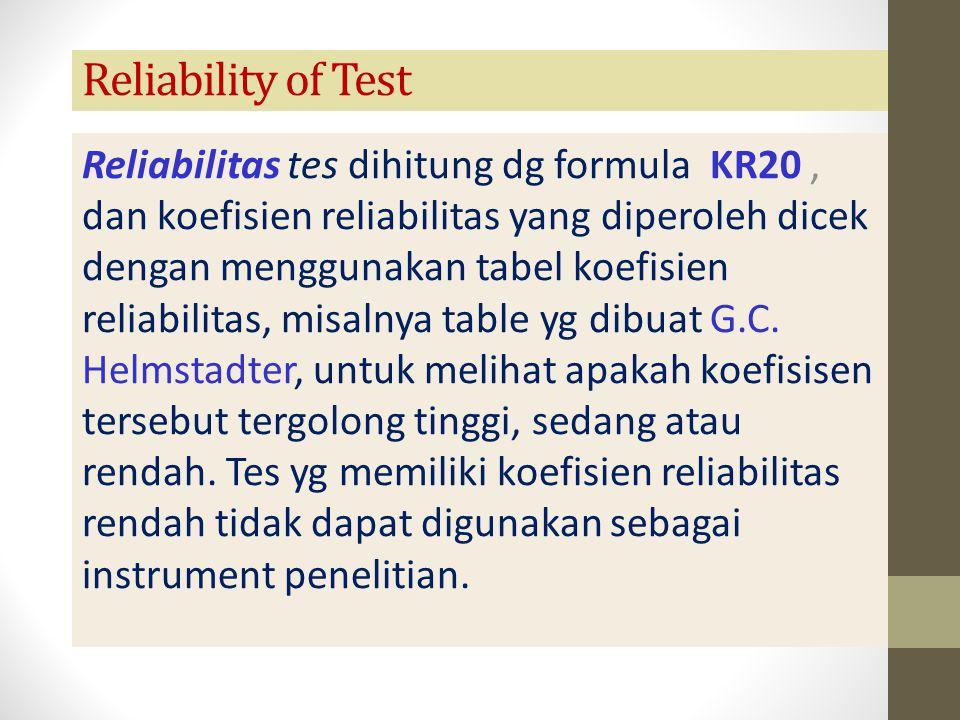 Reliability of Test Reliabilitas tes dihitung dg formula KR20, dan koefisien reliabilitas yang diperoleh dicek dengan menggunakan tabel koefisien reli
