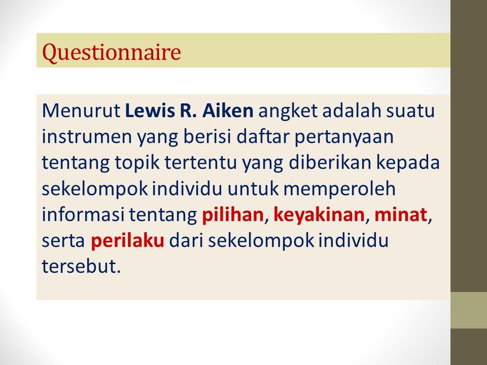 Questionnaire Menurut Lewis R. Aiken angket adalah suatu instrumen yang berisi daftar pertanyaan tentang topik tertentu yang diberikan kepada sekelomp