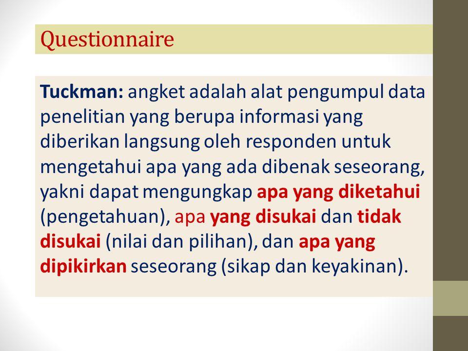 Questionnaire Angket dpt berisi pernyataan atau pertanyaan yg bersifat terbuka (open) bilamana responden diminta menulis sendiri: jawaban, pendapat, saran, gagasan, dsb terhadap pertanyaan atau pernyataan tersebut.