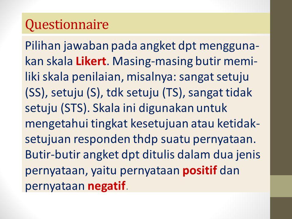 Questionnaire Untuk merespon pernyataan yang ada, responden dituntut untuk memilih salah satu dari empat skala penilaian yang disediakan yang sesuai dengan pendapat/persepsi/ keyakinan dari masing-masing responden.