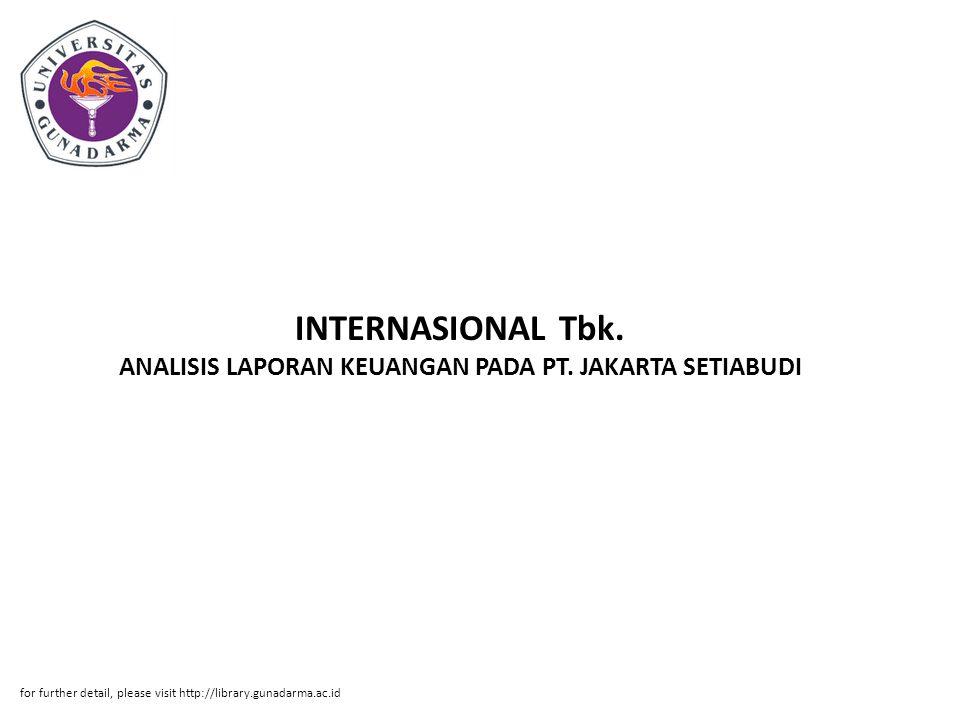 INTERNASIONAL Tbk. ANALISIS LAPORAN KEUANGAN PADA PT. JAKARTA SETIABUDI for further detail, please visit http://library.gunadarma.ac.id