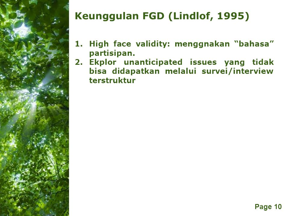 "Free Powerpoint Templates Page 10 Keunggulan FGD (Lindlof, 1995) 1.High face validity: menggnakan ""bahasa"" partisipan. 2.Ekplor unanticipated issues y"