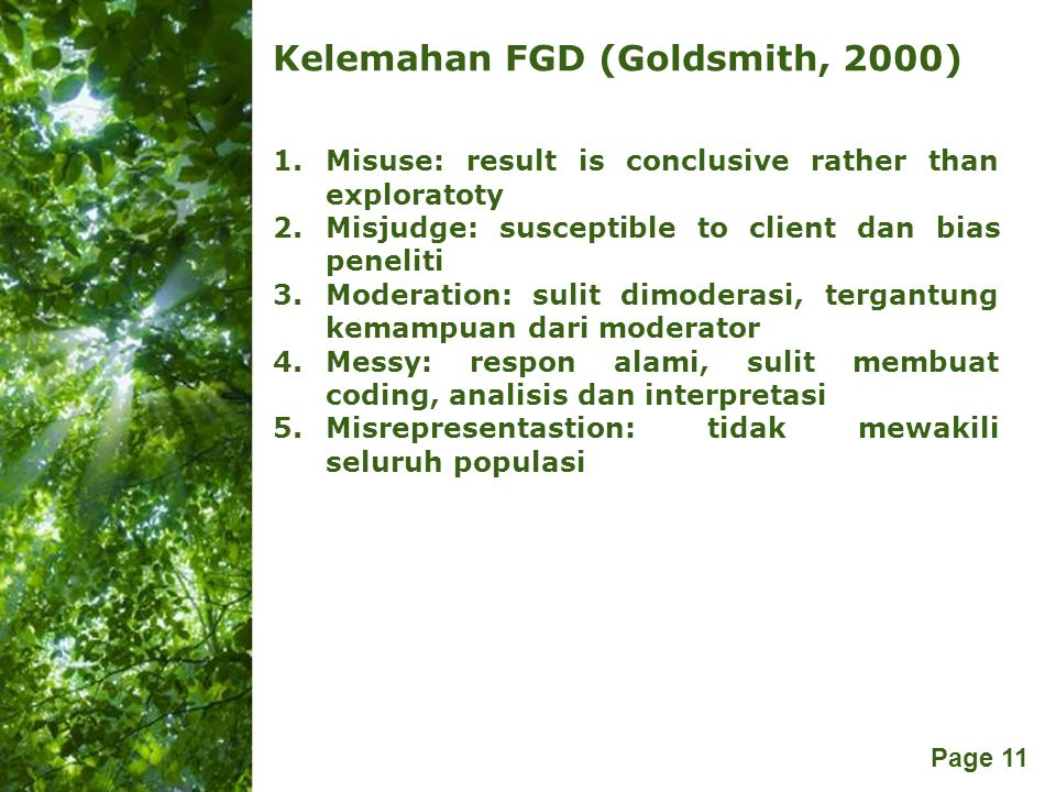 Free Powerpoint Templates Page 11 Kelemahan FGD (Goldsmith, 2000) 1.Misuse: result is conclusive rather than exploratoty 2.Misjudge: susceptible to cl
