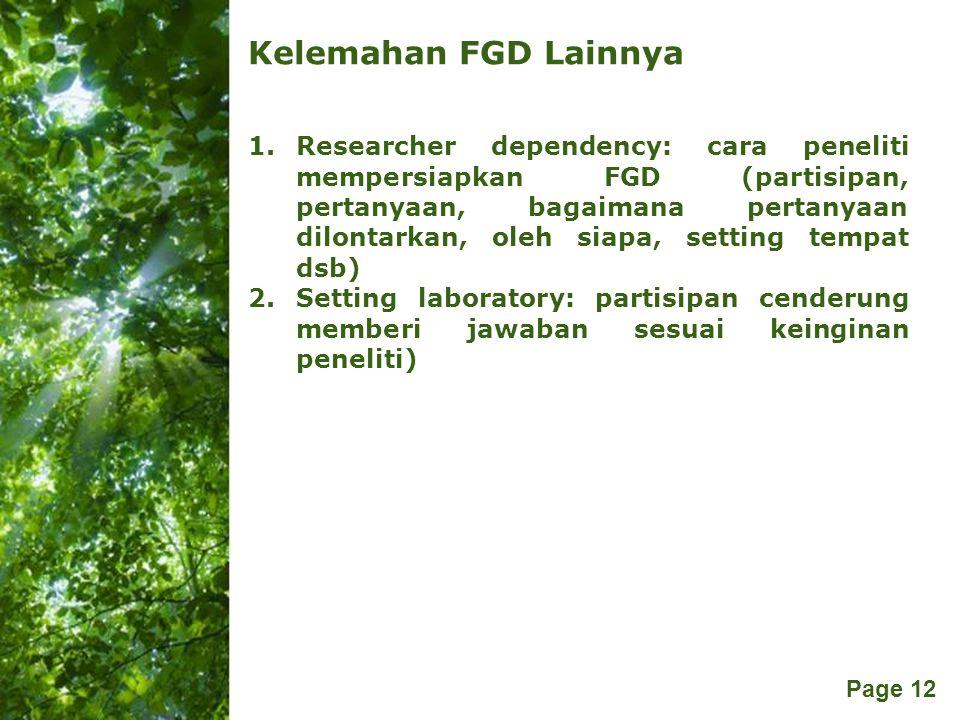 Free Powerpoint Templates Page 12 Kelemahan FGD Lainnya 1.Researcher dependency: cara peneliti mempersiapkan FGD (partisipan, pertanyaan, bagaimana pe
