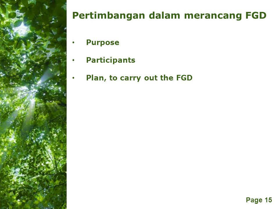 Free Powerpoint Templates Page 15 Pertimbangan dalam merancang FGD Purpose Participants Plan, to carry out the FGD