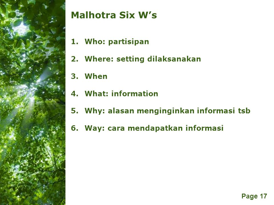 Free Powerpoint Templates Page 17 Malhotra Six W's 1.Who: partisipan 2.Where: setting dilaksanakan 3.When 4.What: information 5.Why: alasan mengingink