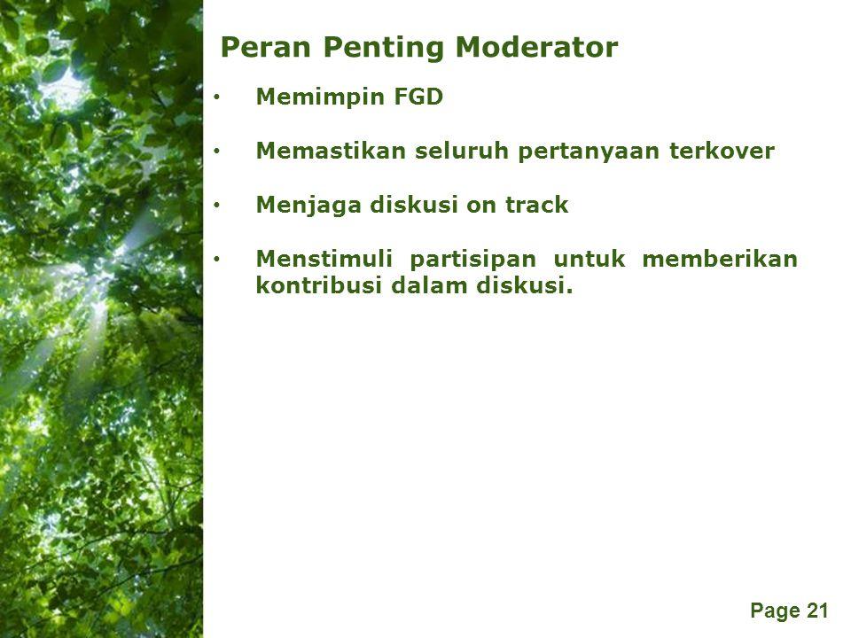 Free Powerpoint Templates Page 21 Peran Penting Moderator Memimpin FGD Memastikan seluruh pertanyaan terkover Menjaga diskusi on track Menstimuli part