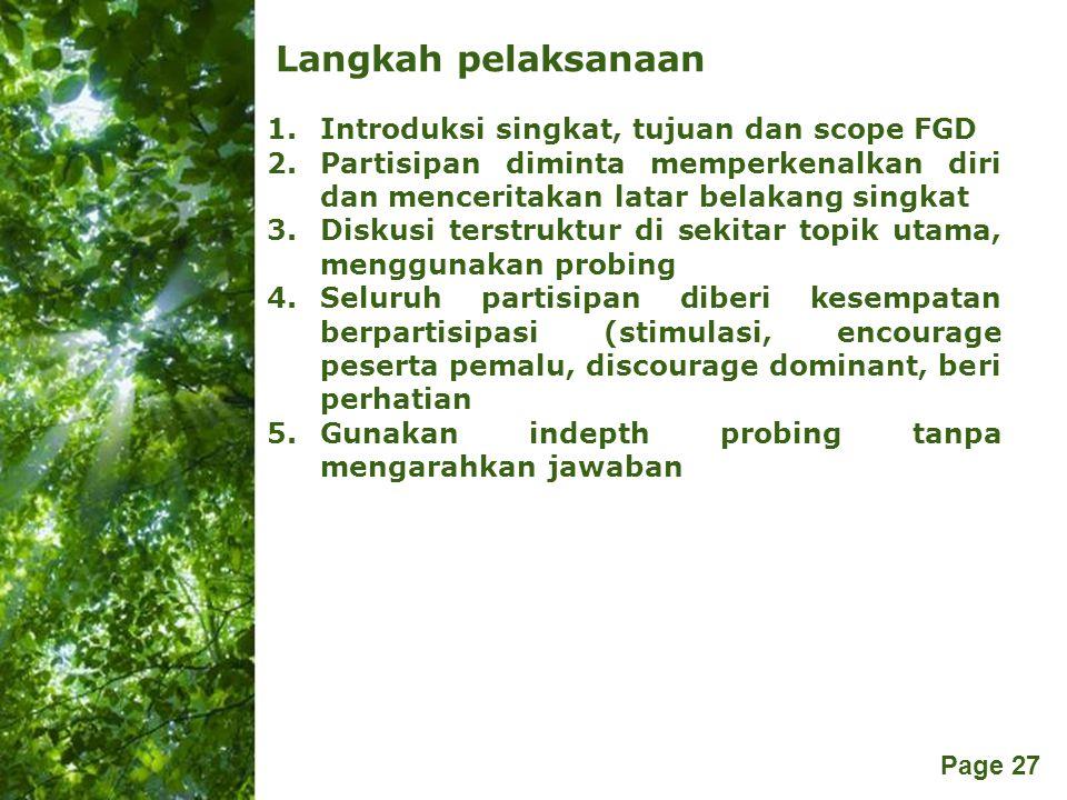 Free Powerpoint Templates Page 27 Langkah pelaksanaan 1.Introduksi singkat, tujuan dan scope FGD 2.Partisipan diminta memperkenalkan diri dan mencerit