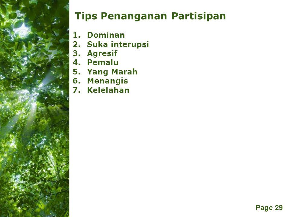 Free Powerpoint Templates Page 29 Tips Penanganan Partisipan 1.Dominan 2.Suka interupsi 3.Agresif 4.Pemalu 5.Yang Marah 6.Menangis 7.Kelelahan
