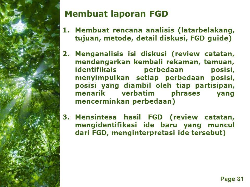 Free Powerpoint Templates Page 31 Membuat laporan FGD 1.Membuat rencana analisis (latarbelakang, tujuan, metode, detail diskusi, FGD guide) 2.Menganal