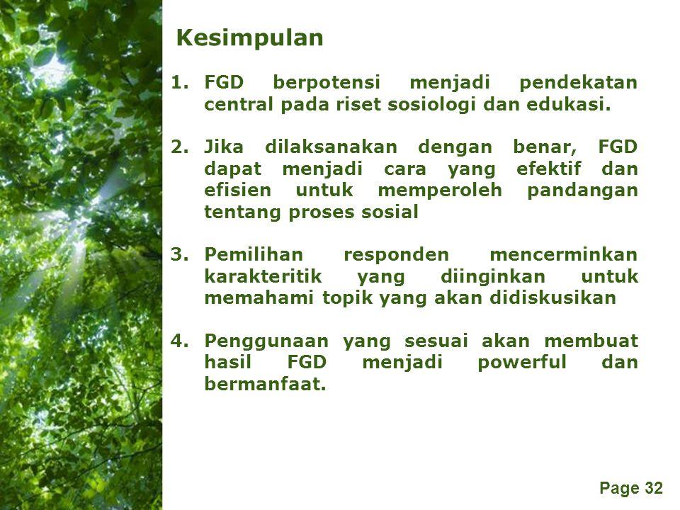 Free Powerpoint Templates Page 32 Kesimpulan 1.FGD berpotensi menjadi pendekatan central pada riset sosiologi dan edukasi. 2.Jika dilaksanakan dengan