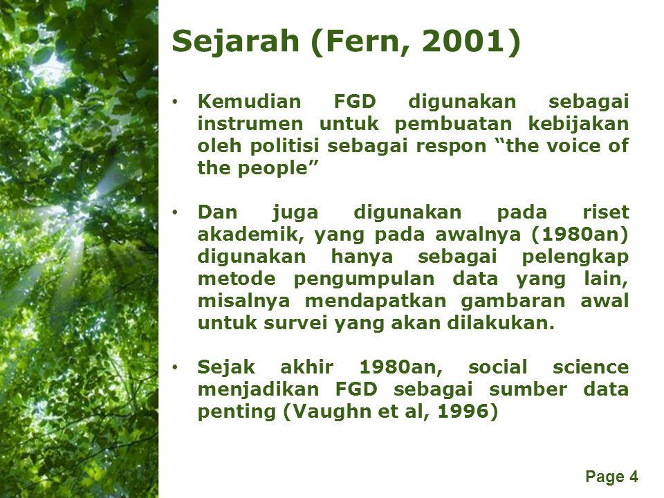 Free Powerpoint Templates Page 4 Sejarah (Fern, 2001) Kemudian FGD digunakan sebagai instrumen untuk pembuatan kebijakan oleh politisi sebagai respon