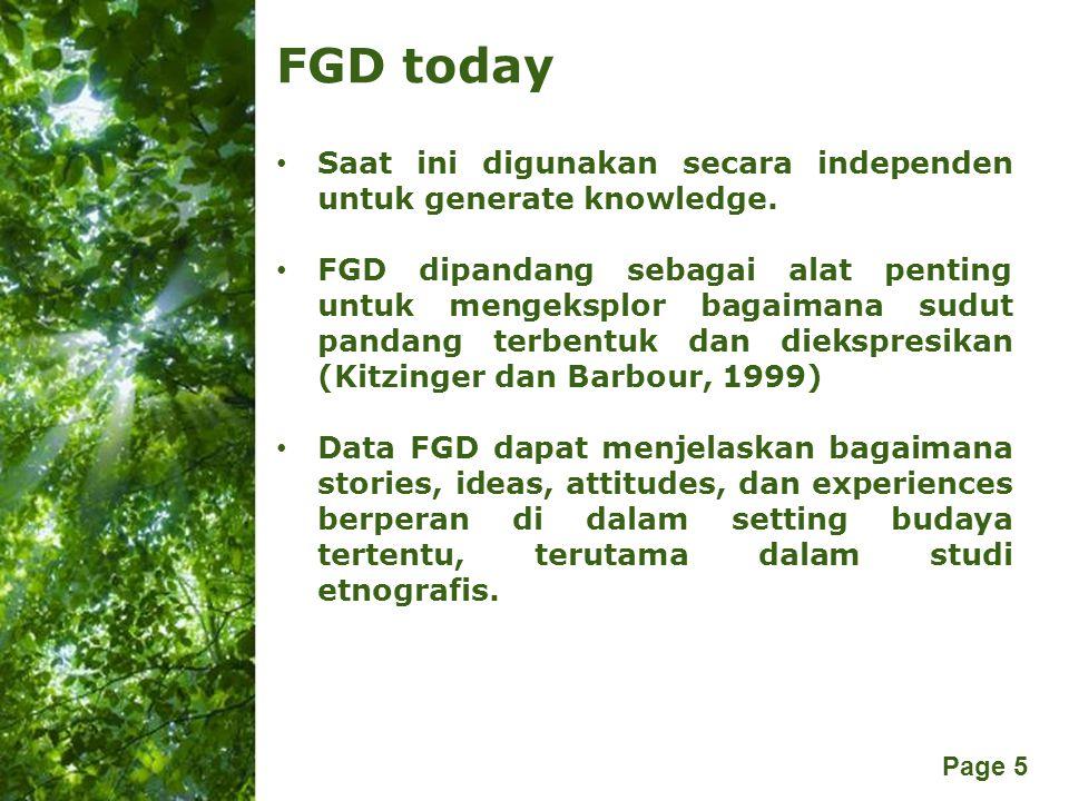 Free Powerpoint Templates Page 5 FGD today Saat ini digunakan secara independen untuk generate knowledge. FGD dipandang sebagai alat penting untuk men