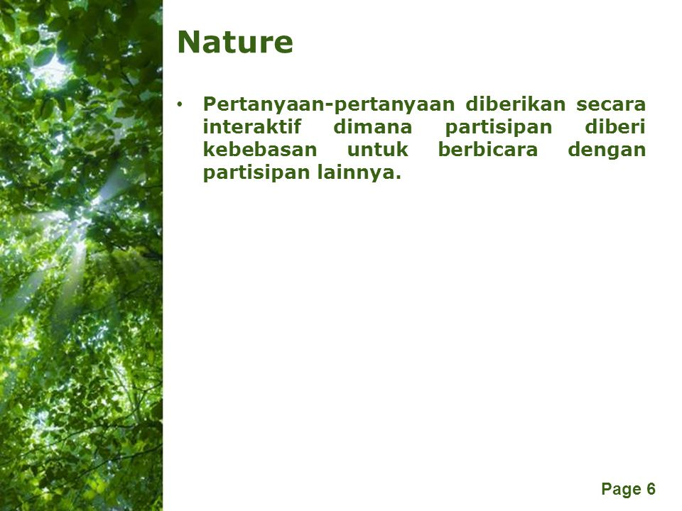 Free Powerpoint Templates Page 6 Nature Pertanyaan-pertanyaan diberikan secara interaktif dimana partisipan diberi kebebasan untuk berbicara dengan pa