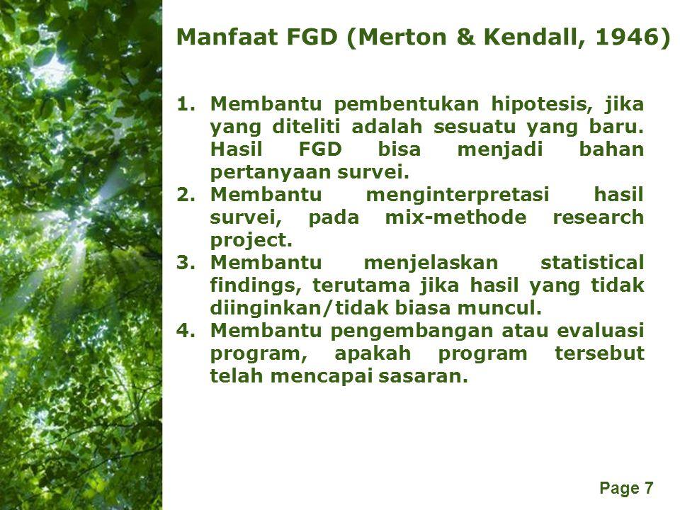Free Powerpoint Templates Page 7 Manfaat FGD (Merton & Kendall, 1946) 1.Membantu pembentukan hipotesis, jika yang diteliti adalah sesuatu yang baru. H