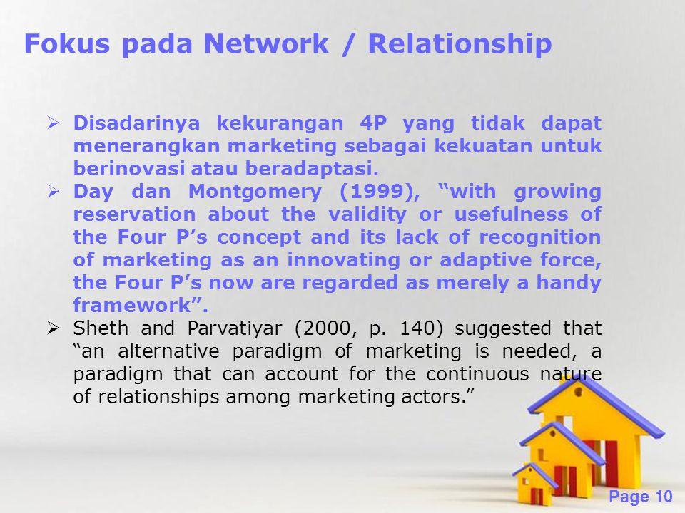Powerpoint Templates Page 10 Fokus pada Network / Relationship  Disadarinya kekurangan 4P yang tidak dapat menerangkan marketing sebagai kekuatan untuk berinovasi atau beradaptasi.