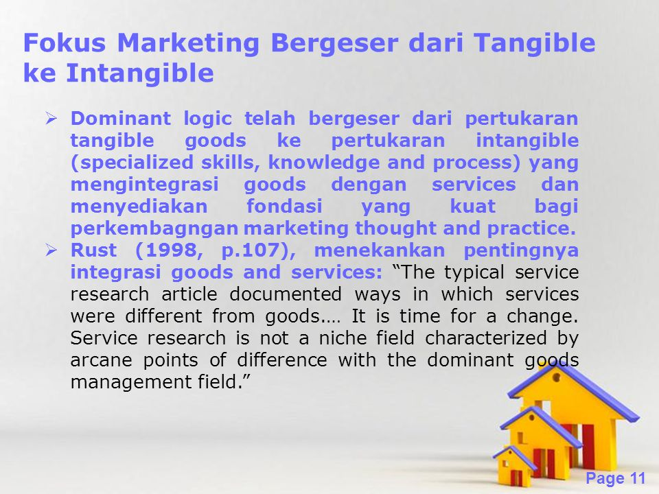 Powerpoint Templates Page 11 Fokus Marketing Bergeser dari Tangible ke Intangible  Dominant logic telah bergeser dari pertukaran tangible goods ke pe