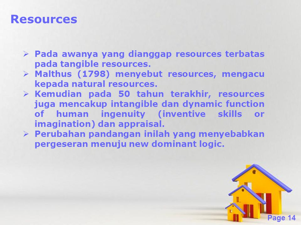 Powerpoint Templates Page 14 Resources  Pada awanya yang dianggap resources terbatas pada tangible resources.  Malthus (1798) menyebut resources, me