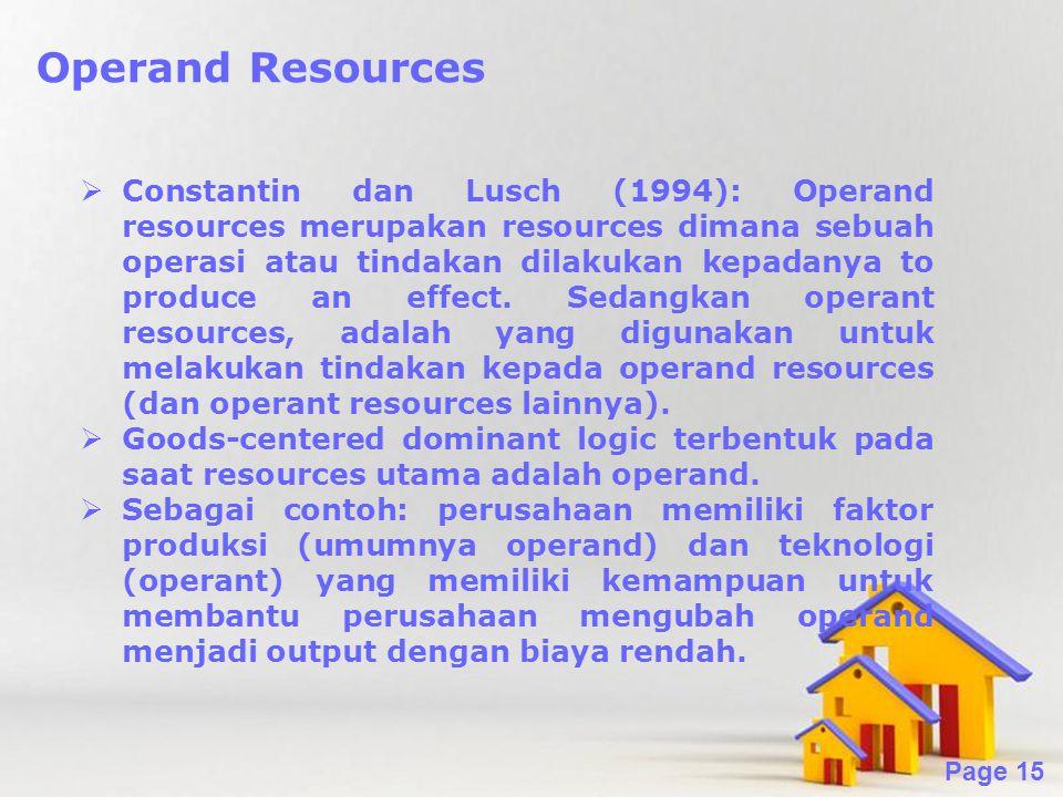 Powerpoint Templates Page 15 Operand Resources  Constantin dan Lusch (1994): Operand resources merupakan resources dimana sebuah operasi atau tindakan dilakukan kepadanya to produce an effect.